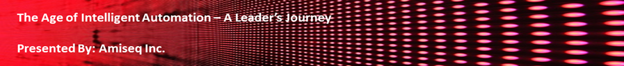 Webinar: The Age of Intelligent Automation – A Leader's Journey